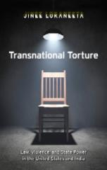 Transnational Torture: Law, violence, and state power in the United States and India by Jinee Lokaneeta, NYU Press, 2011
