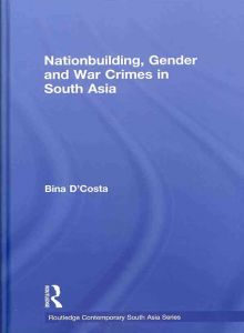 Nationbuilding, Gender and War Crimes in South Asia By Bina D'Costa Routledge, 2011