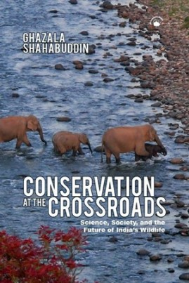 Conservation at the Crossroads: Science, Society, and the Future of India's Wildlife by Ghazala Shahabuddin. Permanent Black in association with The New India Foundation, 2010