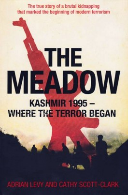 The Meadow, Kashmir: Where the Terror Began, By Adrian Levy and Cathy Scott-Clarke, Penguin 2012