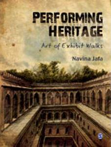 Performing Heritage: Art of Exhibit Walks by Navina Jafa (Sage, 2012)