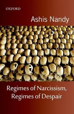 'Regimes of Narcissism, Regimes of Despair', Ashis Nandy. OUP, 2013, pp. 198.