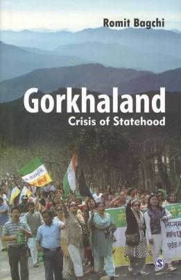 Gorkhaland: Crisis of Statehood By Romit Bagchi Sage Publications 2012