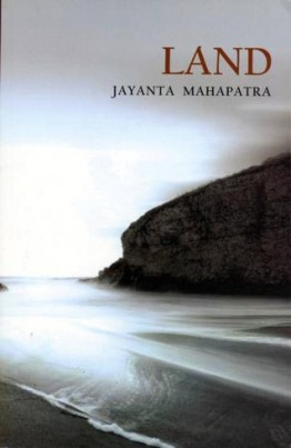 Jayanta Mahapatra. Land.   New Delhi: Authorspress, 2013, Pp. 59.