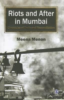 Riots and After in Mumbai: Chronicles of Truth and Reconciliation by Meena Menon Sage, 2012