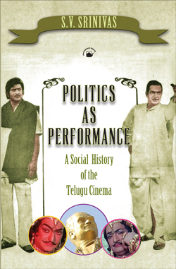 S V Srinivas, Politics as Performance: A Social History of the Telugu Cinema. New Delhi: Permanent Black, 2013, 431 pages.