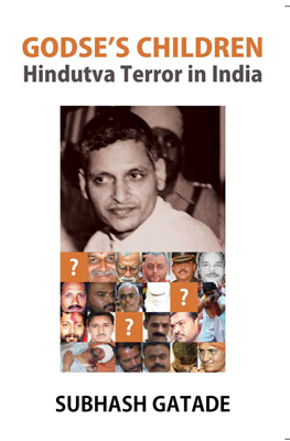 Godse's Children: Hindutva Terror in India by Subash Gatade. Pharos Media, 2012.