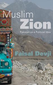 Muslim Zion: Pakistan as a Political Idea by Faisal Devji. Harvard University Press, 2013.