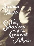 The Shadow of the Crescent Moon Fatima Bhutto Penguin Books India, 2013.