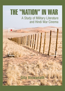 "The ""Nation"" in War: A Study of Military Literature and Hindi War Cinema by Gita Viswanath. Cambridge Scholars Publishing, 2014."