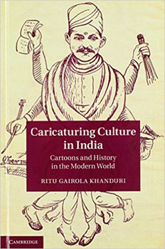 'Caricaturing Culture in India: Cartoons and History in the Modern World' by Ritu Gairola Khanduri. Cambridge University Press, 2014.