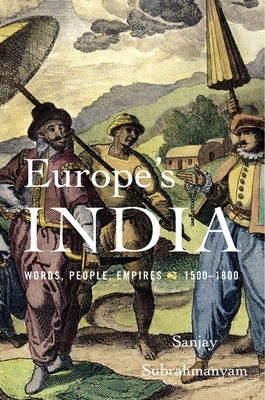 'Europe's India: Words, people, empires, 1500–1800' by Sanjay Subrahmanyam. Harvard University Press, 2017.