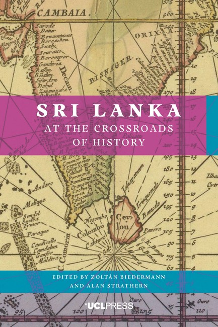 'Sri Lanka at the Crossroads of History', edited by Edited by Zoltan Biedermann and Alan Strathern, UCL Press, London, 2017, 354 pp, UKP 25.