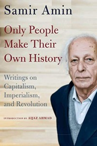 Only People Make Their Own History- Writings on Capitalism, Imperialism, and Revolution